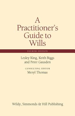 A Practitioner's Guide to Wills - King, Lesley