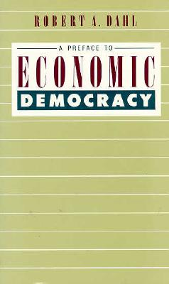 A Preface to Economic Democracy - Dahl, Robert Alan