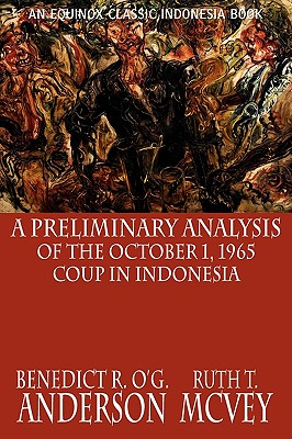 A Preliminary Analysis of the October 1, 1965 Coup in Indonesia - Anderson, Benedict R O'g, and McVey, Ruth T