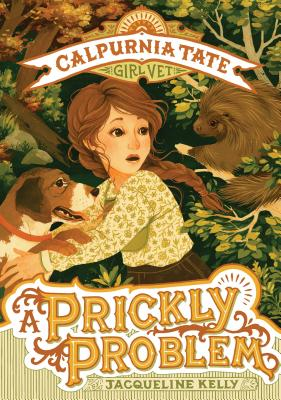 A Prickly Problem: Calpurnia Tate, Girl Vet - Kelly, Jacqueline