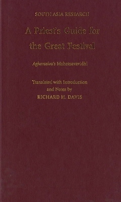 A Priest's Guide for the Great Festival Aghorasiva's Mahotsavavidhi - Davis, Richard H