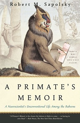 A Primate's Memoir: A Neuroscientist's Unconventional Life Among the Baboons - Sapolsky, Robert M