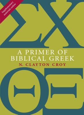A Primer of Biblical Greek - Croy, N Clayton