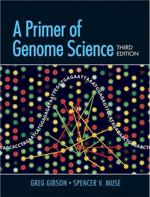 A Primer of Genome Science - Gibson, Greg, and Muse, Spencer V