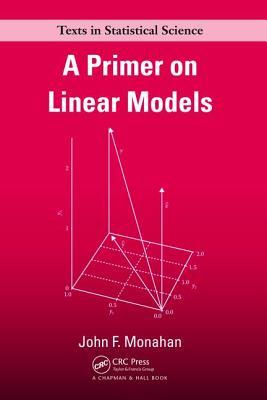 A Primer on Linear Models - Monahan, John F.
