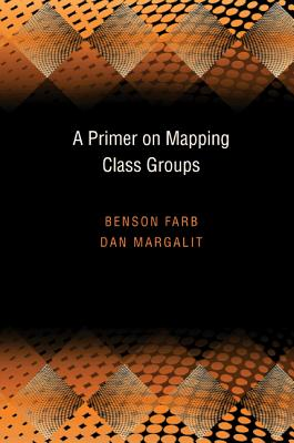 A Primer on Mapping Class Groups (PMS-49) - Farb, Benson, and Margalit, Dan