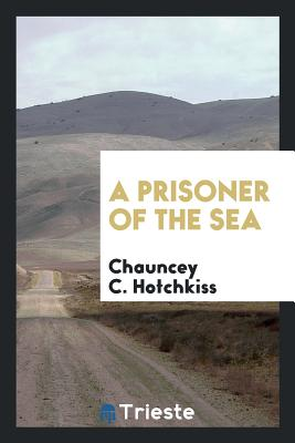 A Prisoner of the Sea - Hotchkiss, Chauncey C