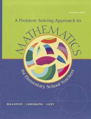 A Problem Solving Approach to Mathematics for Elementary School Teachers - Libeskind, Shlomo, and Lott, Johnny W., and Billstein, Rick