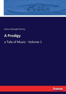 A Prodigy - Chorley, Henry Fothergill