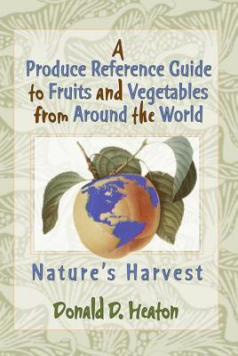 A Produce Reference Guide to Fruits and Vegetables from Around the World - Heaton, Donald D