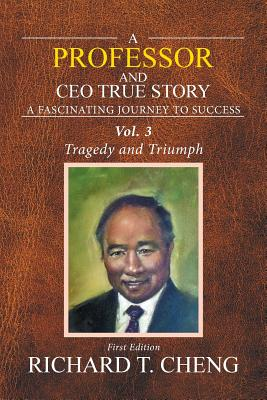A Professor and CEO True Story: Struggle and Success - Cheng, Richard T
