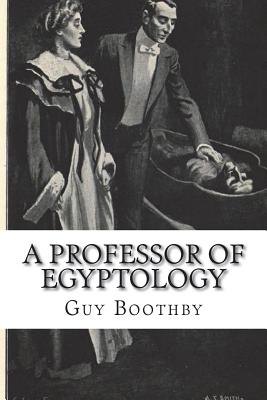 A Professor of Egyptology - Boothby, Guy