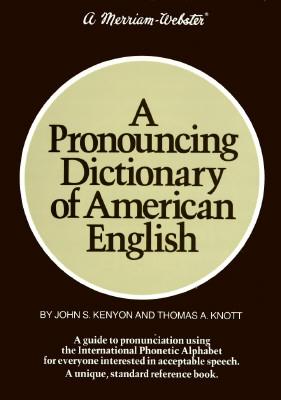 A Pronouncing Dictionary of American English - Kenyon, John S, and Kenyon, Elaina, and Knott, Thomas A, Professor
