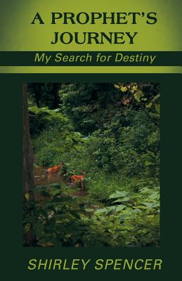 A Prophet's Journey: My Search for Destiny - Spencer, Shirley
