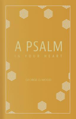 A Psalm in Your Heart - Wood, George O