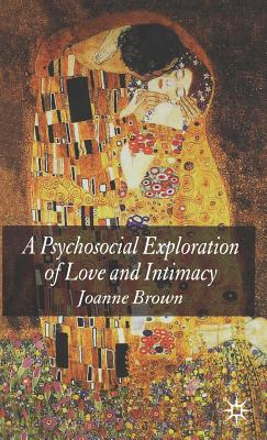 A Psychosocial Exploration of Love and Intimacy - Brown, J
