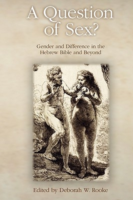 A Question of Sex? Gender and Difference in the Hebrew Bible and Beyond - Rooke, Deborah W (Editor)