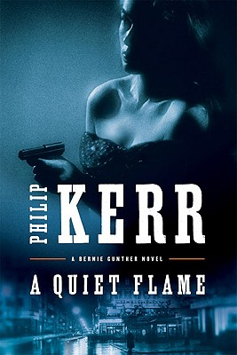 A Quiet Flame: A Bernie Gunther Novel - Kerr, Philip