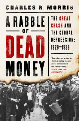 A Rabble of Dead Money: The Great Crash and the Global Depression: 1929-1939 - Morris, Charles R