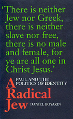 A Radical Jew: Paul and the Politics of Identity - Boyarin, Daniel