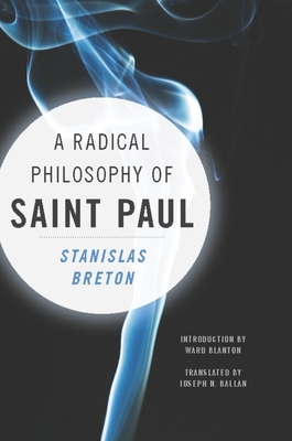 A Radical Philosophy of Saint Paul - Breton, Stanislas, and Blanton, Ward (Introduction by), and Ballan, Joseph (Translated by)