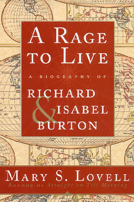 A Rage to Live: A Biography of Richard and Isabel Burton - Lovell, Mary