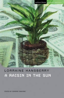 A Raisin In The Sun - Osborne, Deirdre (Volume editor), and Hansberry, Lorraine