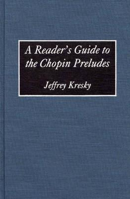 A Reader's Guide to the Chopin Preludes - Kresky, Jeffrey