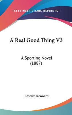 A Real Good Thing V3: A Sporting Novel (1887) - Kennard, Edward, Mrs.