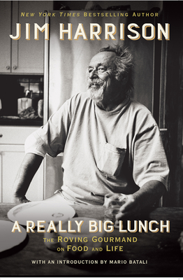 A Really Big Lunch: The Roving Gourmand on Food and Life - Harrison, Jim
