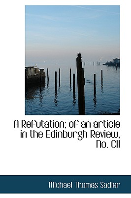 A Refutation; Of an Article in the Edinburgh Review, No. CII - Sadler, Michael Thomas