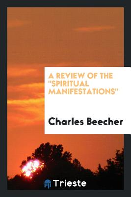 A Review of the Spiritual Manifestations - Beecher, Charles