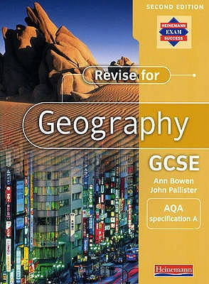A Revise for Geography GCSE: AQA specification - Bowen, Ann (Editor), and Pallister, John (Editor)