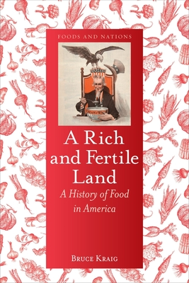 A Rich and Fertile Land: A History of Food in America - Kraig, Bruce