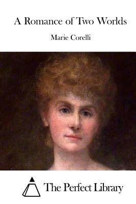 A Romance of Two Worlds - Corelli, Marie, and The Perfect Library (Editor)
