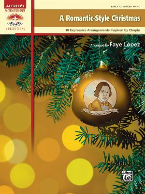 A Romantic-Style Christmas: 10 Expressive Arrangements Inspired by Chopin - Lopez, Faye