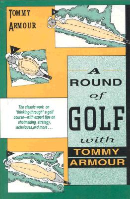 A Round of Golf with Tommy Armour - Armour, Tommy