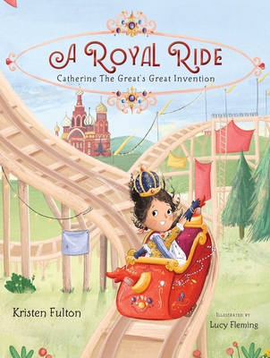 A Royal Ride: Catherine the Great's Great Invention - Fulton, Kristen