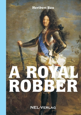 A Royal Robber - Rau, Heribert