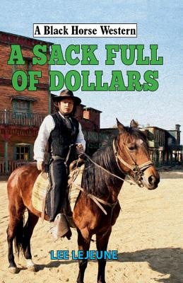 A Sack Full of Dollars - Lejeune, Lee