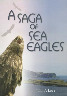 A Saga of Sea Eagles - Love, John A.