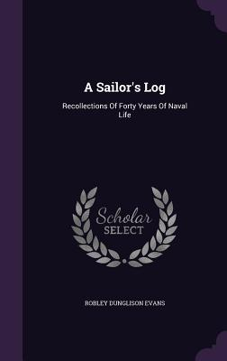 A Sailor's Log: Recollections of Forty Years of Naval Life - Evans, Robley Dunglison