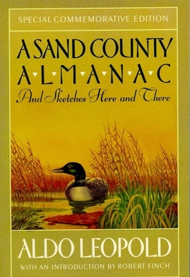 A Sand County Almanac: And Sketches Here and There - Leopold, Aldo (Foreword by), and Finch, Robert (Introduction by)