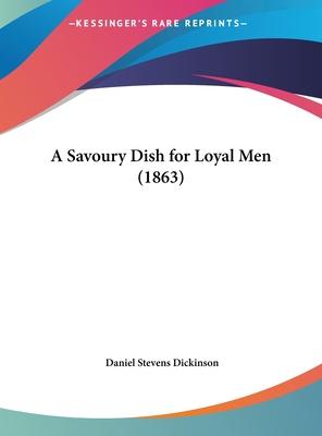 A Savoury Dish for Loyal Men (1863) - Dickinson, Daniel Stevens
