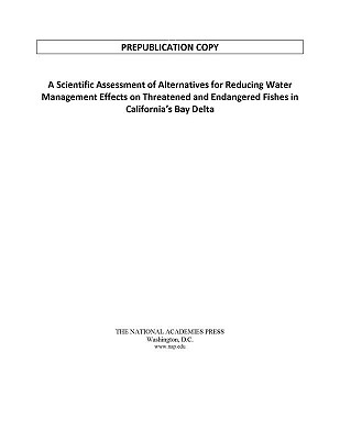 A Scientific Assessment of Alternatives for Reducing Water Management Effects on Threatened and Endangered Fishes in California's Bay-Delta - Committee on Sustainable Water and Environmental Management in the California Bay-Delta, and Water Science and Technology...