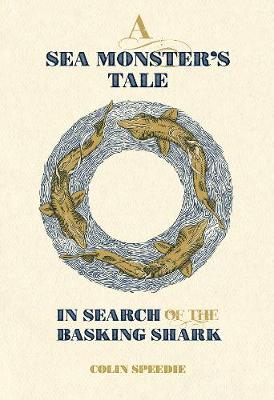A Sea Monster's Tale: In Search of the Basking Shark - Speedie, Colin