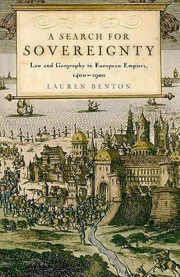 A Search for Sovereignty: Law and Geography in European Empires, 1400-1900 - Benton, Lauren