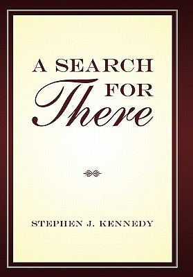 A Search for There - Kennedy, Stephen J