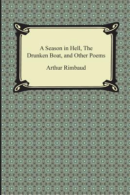 A Season in Hell, the Drunken Boat, and Other Poems - Rimbaud, Arthur
