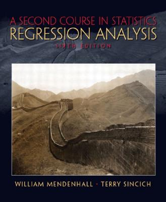 A Second Course in Statistics: Regression Analysis - Mendenhall, William, and Dye, Thomas R, and Sincich, Terry